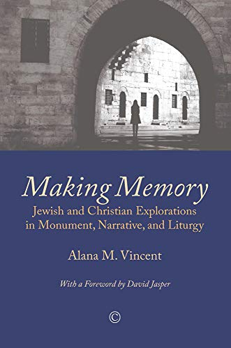 9780227174319: Making Memory: Jewish and Christian Explorations in Monument, Narrative, and Liturgy