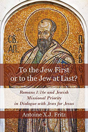 9780227174517: To the Jew First or to the Jew at Last?: Romans 1:16c and Jewish Missional Priority in Dialogue with Jews for Jesus