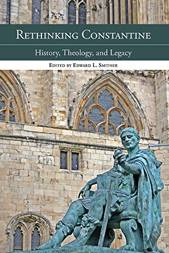 9780227174623: Rethinking Constantine: History, Theology and Legacy