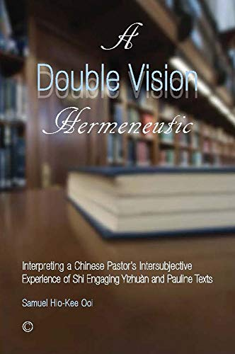 Double Vision Hermeneutic, A: Interpreting a Chinese Pastor's Intersubjective Experience of ...