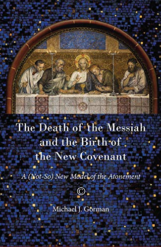 9780227174913: The Death of the Messiah and the Birth of the New Covenant: A (Not-So) New Model of the Atonement