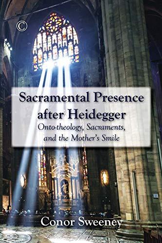 9780227175354: Sacramental Presence after Heidegger: Onto-theology, Sacraments, and the Mother's Smile