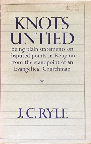 Knots Untied : Being Plain Statements on: Ryle, J. C.