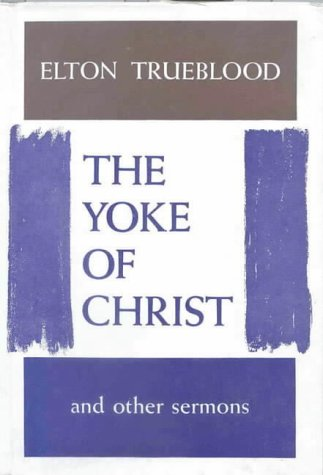 The Yoke of Christ (0227676475) by Elton Trueblood