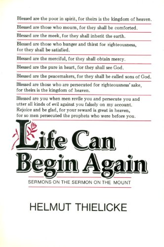 Life Can Begin Again: Sermons on the Sermon on the Mount: Thielicke, Helmut/ Doberstein, John W. (...