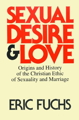 9780227678763: Sexual Desire and Love: Origins & History of the Christian Ethic of Sexuality and Marriage