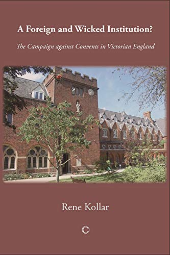 9780227679920: A Foreign and Wicked Institution?: The Campaign Against Convents in Victorian England