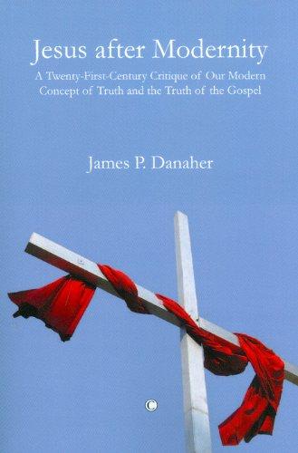 Jesus after Modernity: A Twenty-First-Century Critique of: Danaher, James P.