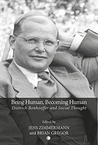 9780227680278: Being Human, Becoming Human: Dietrich Bonhoeffer and Social Thought