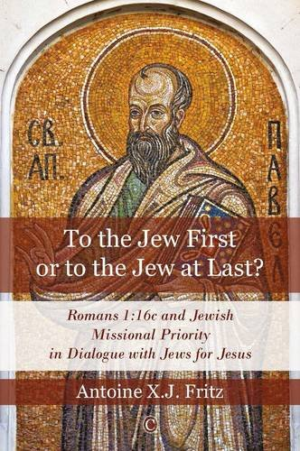 9780227902615: To the Jew First or to the Jew at Last?: Romans 1:16c and Jewish Missional Priority in Dialogue with Jews for Jesus