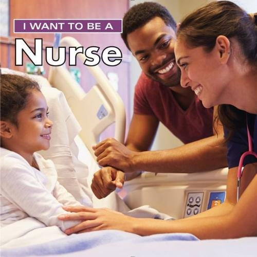 9780228100997: I Want to Be a Nurse
