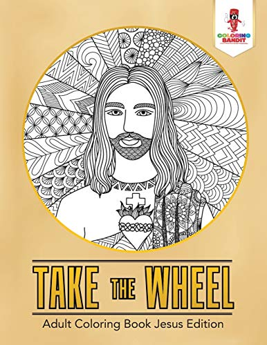 Take the Wheel : Adult Coloring Book Jesus Edition: Coloring Bandit