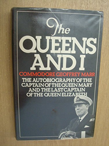 The Queens and I : The Autobiography of the Captain of the 'Queen Mary' and the Last ...
