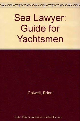Sea Lawyer: a Guide for Yachtsmen: Calwell Brian