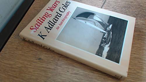 Sailing Years: an Autobiography: K Adlard Coles