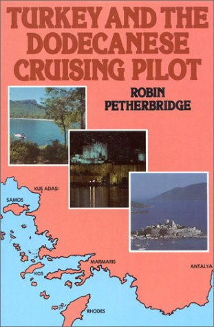 Turkey and Dodecanese Cruising Pilot: Petherbridge, Robin