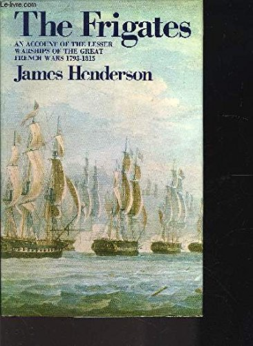 9780229974931: The Frigates: An Account of the Lesser Warships of the Wars from 1793 to 1815
