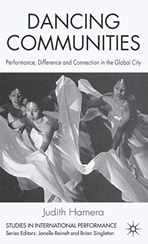 Dancing Communities: Performance, Difference and Connection in the Global City: Hamera, Judith