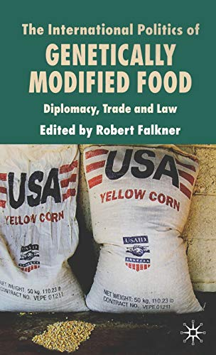 The International Politics of Genetically Modified Food: Diplomacy, Trade and Law: Robert Falkner