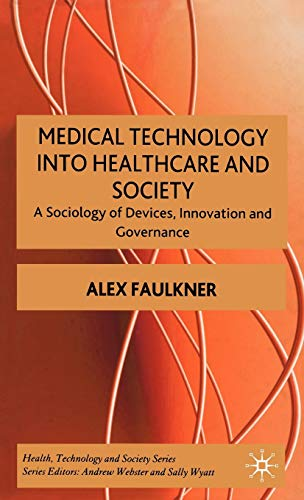 9780230001718: Medical Technology into Healthcare and Society: A Sociology of Devices, Innovation and Governance (Health, Technology and Society)