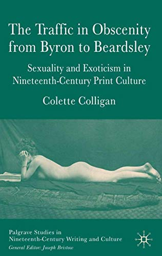 9780230003439: Traffic in Obscenity from Byron to Beardsley: Sexuality & Exoticism in Nineteenth Century: Sexuality and Exoticism in Nineteenth-Century Print Culture
