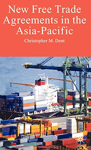New Free Trade Agreements In The Asia-Pacific: Christopher M. Dent