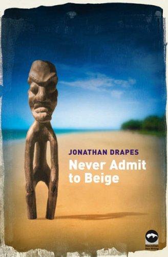Never Admit to Beige (Macmillan New Writing): Jonathan Drapes