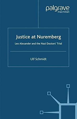 9780230006416: Justice at Nuremberg: Leo Alexander and the Nazi Doctors' Trial (St Antony's Series)