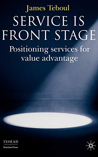 9780230006607: Service is Front Stage: Positioning Services for Value Advantage (INSEAD Business Press)