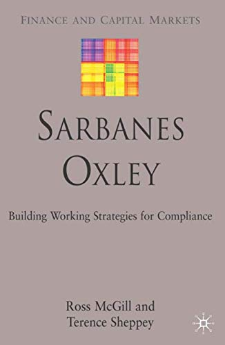 Sarbanes-Oxley Building Working Strategies for Compliance Finance and Capital Markets: Ross McGill