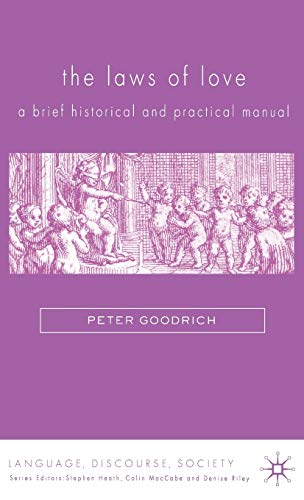9780230007185: The Laws of Love: A Brief Historical and Practical Manual (Language, Discourse, Society)