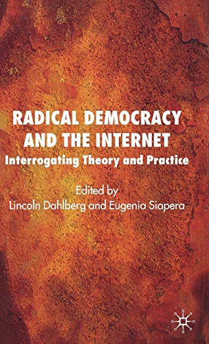 9780230007208: Radical Democracy and the Internet: Interrogating Theory and Practice