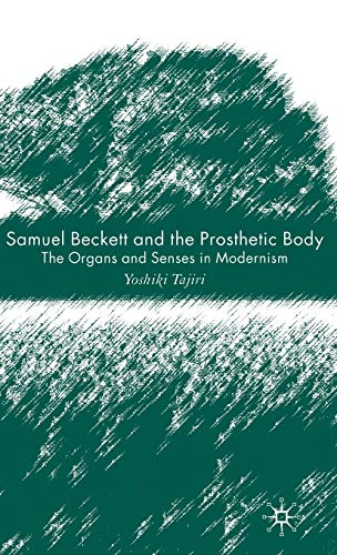9780230008175: Samuel Beckett and the Prosthetic Body: The Organs and Senses in Modernism