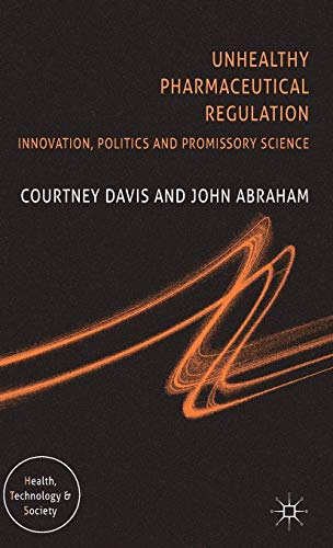 9780230008663: Unhealthy Pharmaceutical Regulation: Innovation, Politics and Promissory Science (Health, Technology and Society)