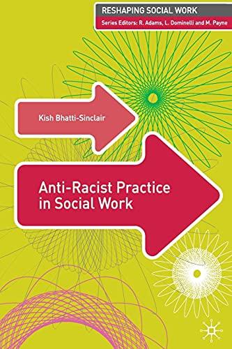 Anti-Racist Practice in Social Work (Reshaping Social: Kish Bhatti-Sinclair, Robert