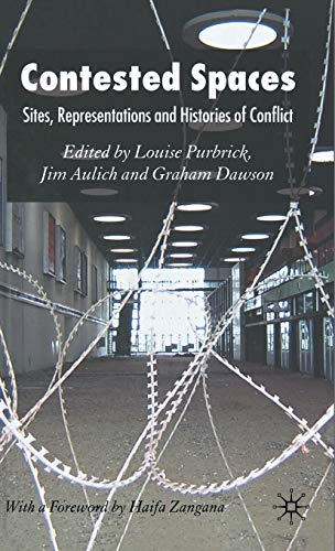 Contested Spaces: Sites, Representations And Histories Of: Louise Purbrick (Editor),