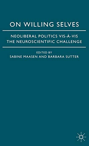 9780230013438: On Willing Selves: Neoliberal Politics VIS-A-VIS the Neuroscientific Challenge: Neoliberal Politics and the Challenge of Neuroscience