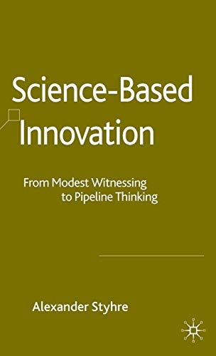 Science-Based Innovation: From Modest Witnessing to Pipeline Thinking: Styhre, Alexander