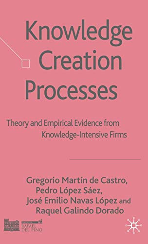 Knowledge Creation Processes: Theory and Empirical Evidence: Gregorio Mart?n de