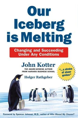 9780230014206: Kotter, J: Our Iceberg Is Melting: Changing and Succeeding Under Any Conditions