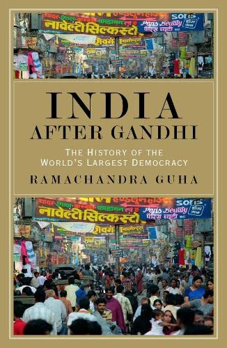 India After Gandhi: The History of the: Ramachandrea GUHA