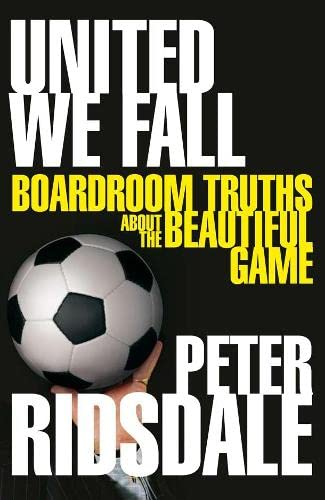 United We Fall. Boardroom Truths About The Beautiful Game: Peter Ridsdale
