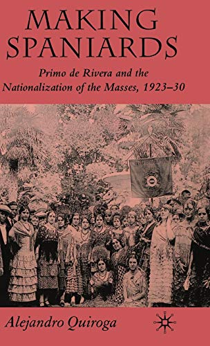 9780230019683: Making Spaniards: Primo de Rivera and the Nationalization of the Masses, 1923-30