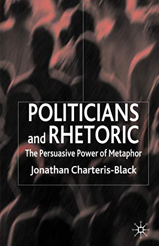 9780230019812: Politicians And Rhetoric: The Persuasive Power of Metaphor