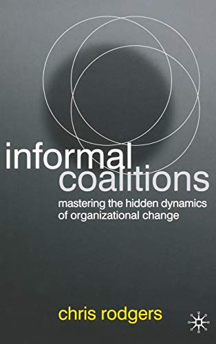 9780230019911: Informal Coalitions: Mastering the Hidden Dynamics of Organizational Change