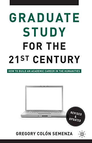 9780230100336: Graduate Study for the Twenty-First Century: How to Build an Academic Career in the Humanities