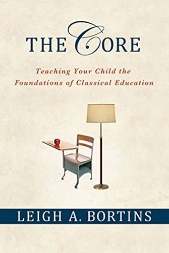 9780230100350: The Core: Teaching Your Child the Foundations of Classical Education
