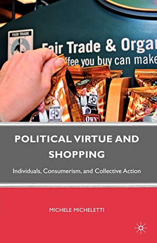 9780230102705: Political Virtue and Shopping: Individuals, Consumerism, and Collective Action