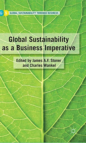 Global Sustainability as a Business Imperative (Palgrave: Editor-James A.F. Stoner;