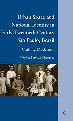 9780230103023: Urban Space and National Identity in Early Twentieth Century São Paulo, Brazil: Crafting Modernity